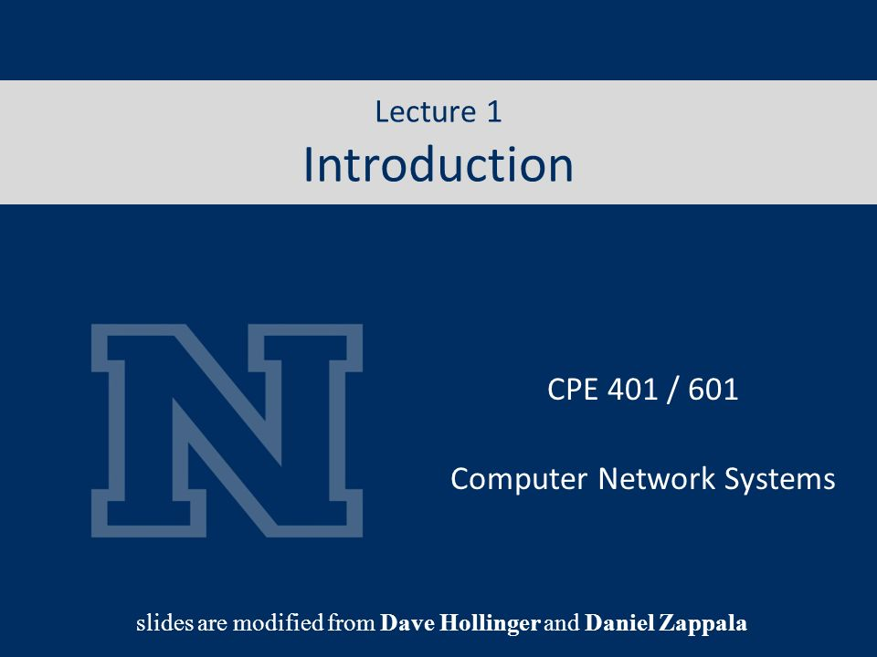 Lecture 1 Internet CPE 401 / 601 Computer Network Systems slides are modified from Dave Hollinger and Daniel Zappala Lecture 1 Introduction