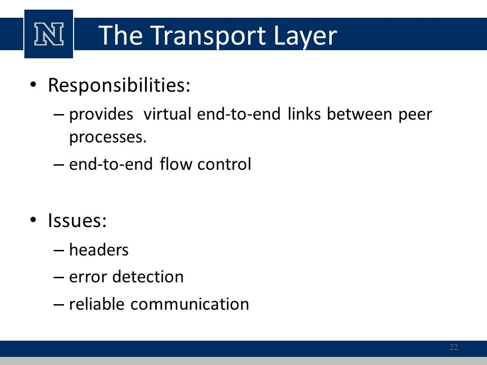 The Transport Layer Responsibilities: – provides virtual end-to-end links between peer processes.