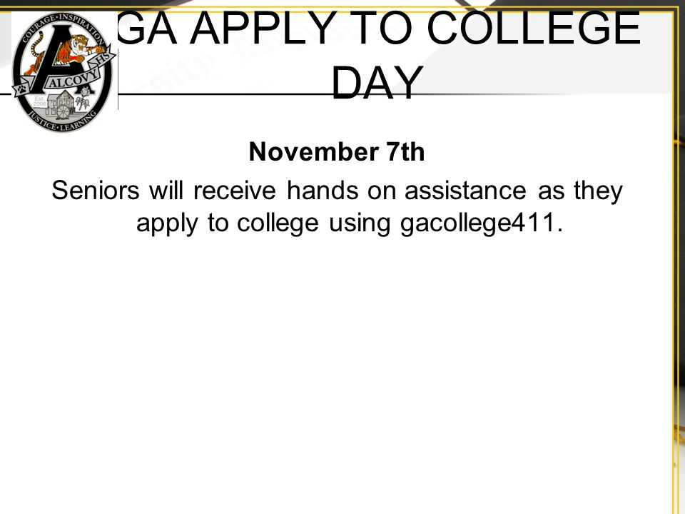 GA APPLY TO COLLEGE DAY November 7th Seniors will receive hands on assistance as they apply to college using gacollege411.