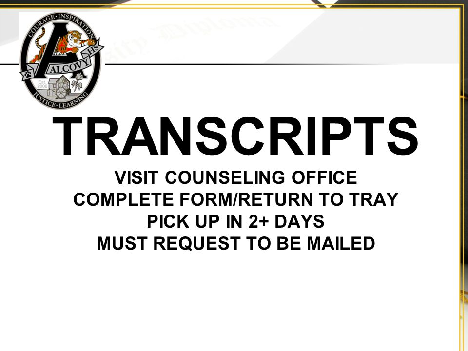 TRANSCRIPTS VISIT COUNSELING OFFICE COMPLETE FORM/RETURN TO TRAY PICK UP IN 2+ DAYS MUST REQUEST TO BE MAILED
