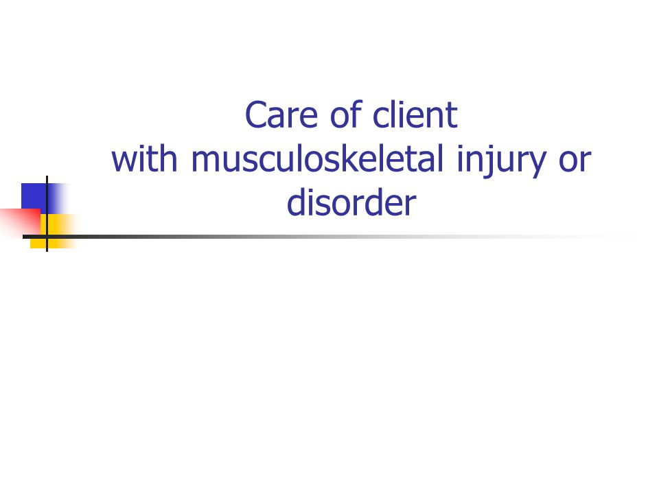 Care of client with musculoskeletal injury or disorder   dishttp://  of-client-with-fall-2005orders-care-of-client-with-fall scribd.com/doc/ /musculoskeletal-disorders-care-of-client- with-fall-2005