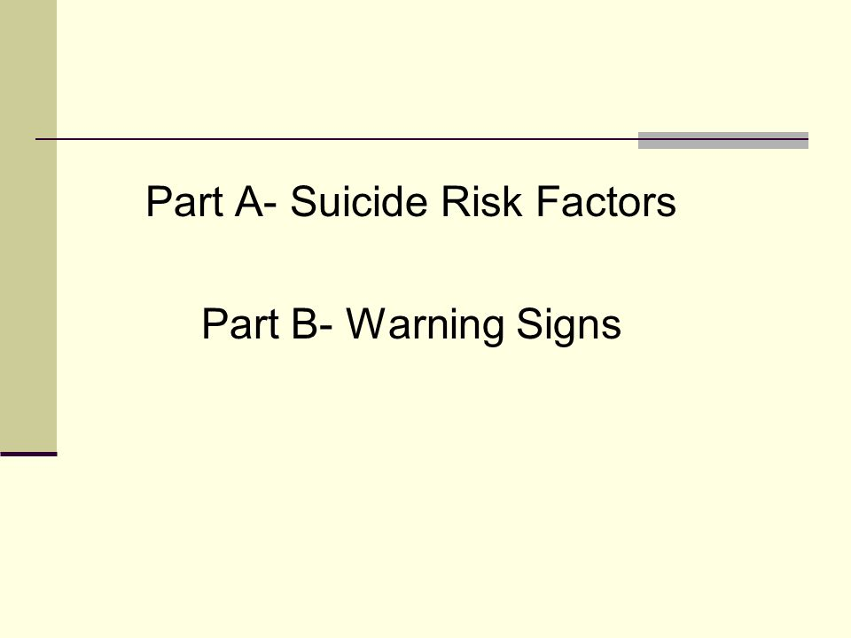 Part A- Suicide Risk Factors Part B- Warning Signs