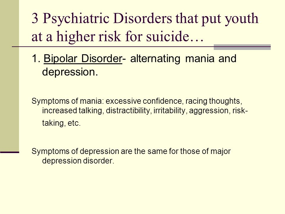 3 Psychiatric Disorders that put youth at a higher risk for suicide… 1.