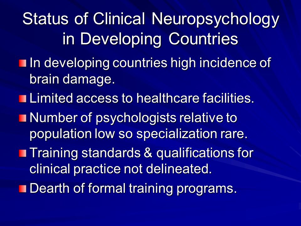 Status of Clinical Neuropsychology in Developing Countries In developing countries high incidence of brain damage.
