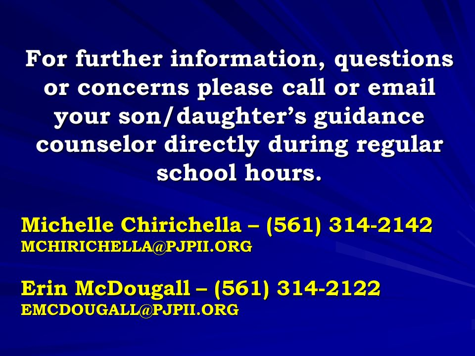 For further information, questions or concerns please call or  your son/daughter's guidance counselor directly during regular school hours.