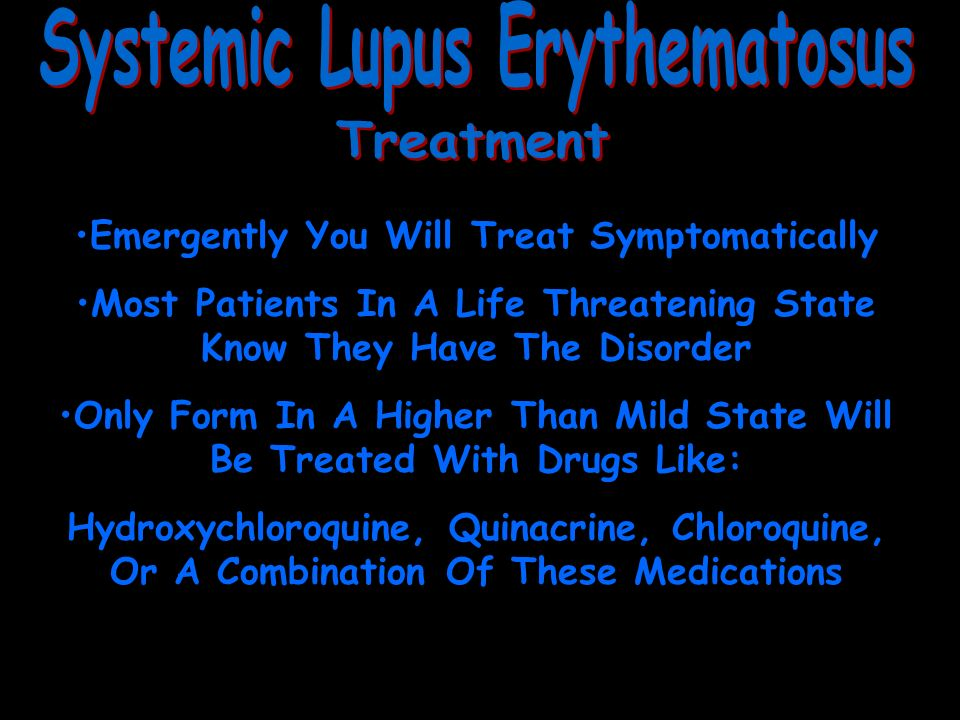 Emergently You Will Treat Symptomatically Most Patients In A Life Threatening State Know They Have The Disorder Only Form In A Higher Than Mild State Will Be Treated With Drugs Like: Hydroxychloroquine, Quinacrine, Chloroquine, Or A Combination Of These Medications