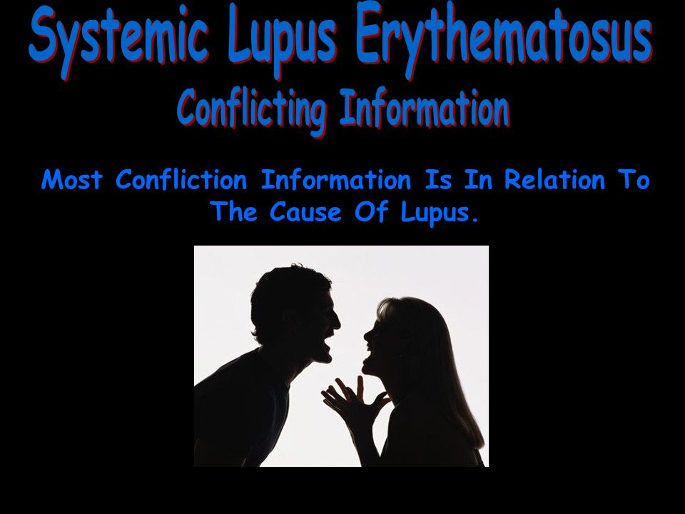 Most Confliction Information Is In Relation To The Cause Of Lupus.