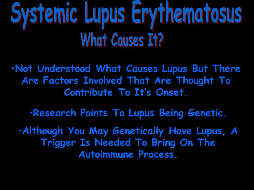 Not Understood What Causes Lupus But There Are Factors Involved That Are Thought To Contribute To It's Onset.