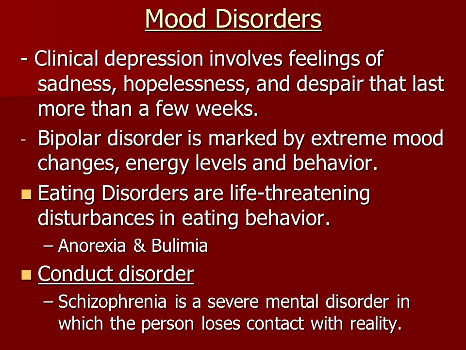 Mood Disorders - Clinical depression involves feelings of sadness, hopelessness, and despair that last more than a few weeks.