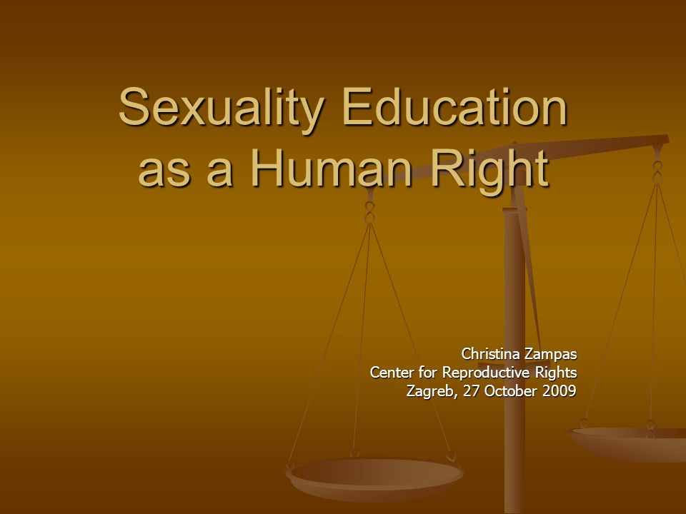 Sexuality Education as a Human Right Christina Zampas Center for Reproductive Rights Zagreb, 27 October 2009