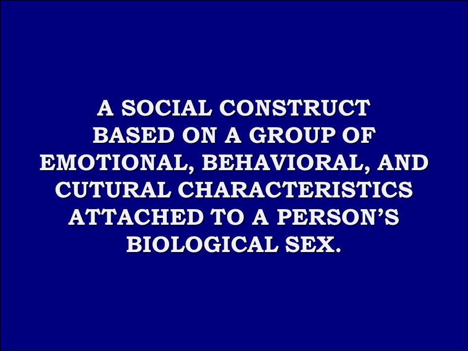 Answer 2A A SOCIAL CONSTRUCT BASED ON A GROUP OF EMOTIONAL, BEHAVIORAL, AND CUTURAL CHARACTERISTICS A SOCIAL CONSTRUCT BASED ON A GROUP OF EMOTIONAL, BEHAVIORAL, AND CUTURAL CHARACTERISTICS ATTACHED TO A PERSON'S BIOLOGICAL SEX.