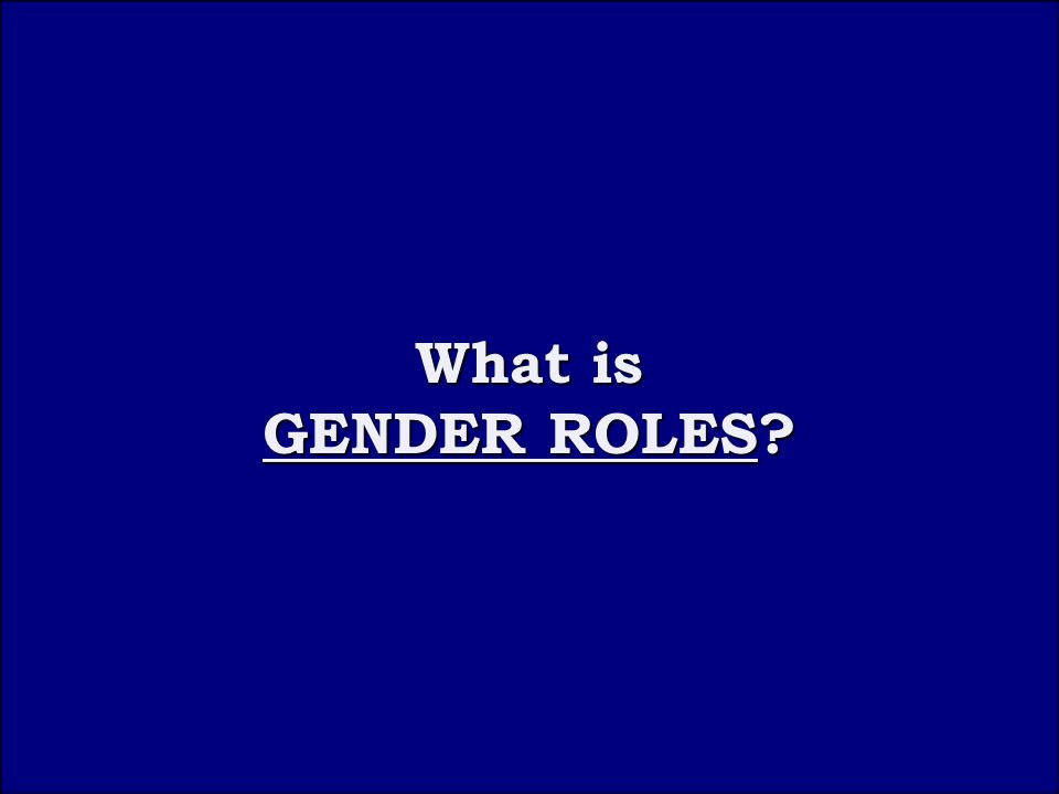 Question 2B What is GENDER ROLES What is GENDER ROLES