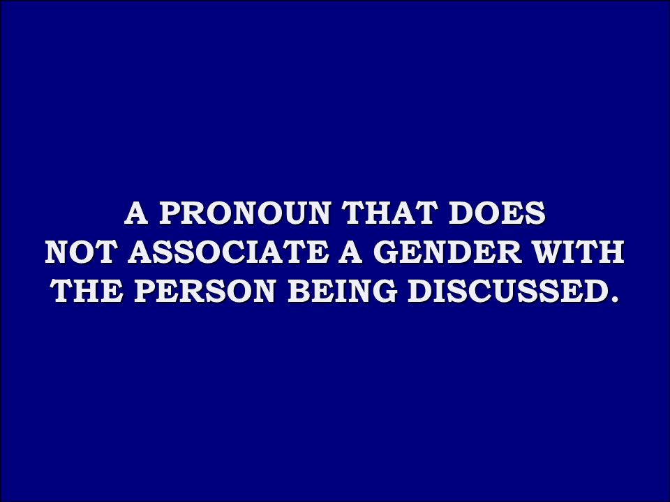 Answer 2C A PRONOUN THAT DOES A PRONOUN THAT DOES NOT ASSOCIATE A GENDER WITH THE PERSON BEING DISCUSSED.