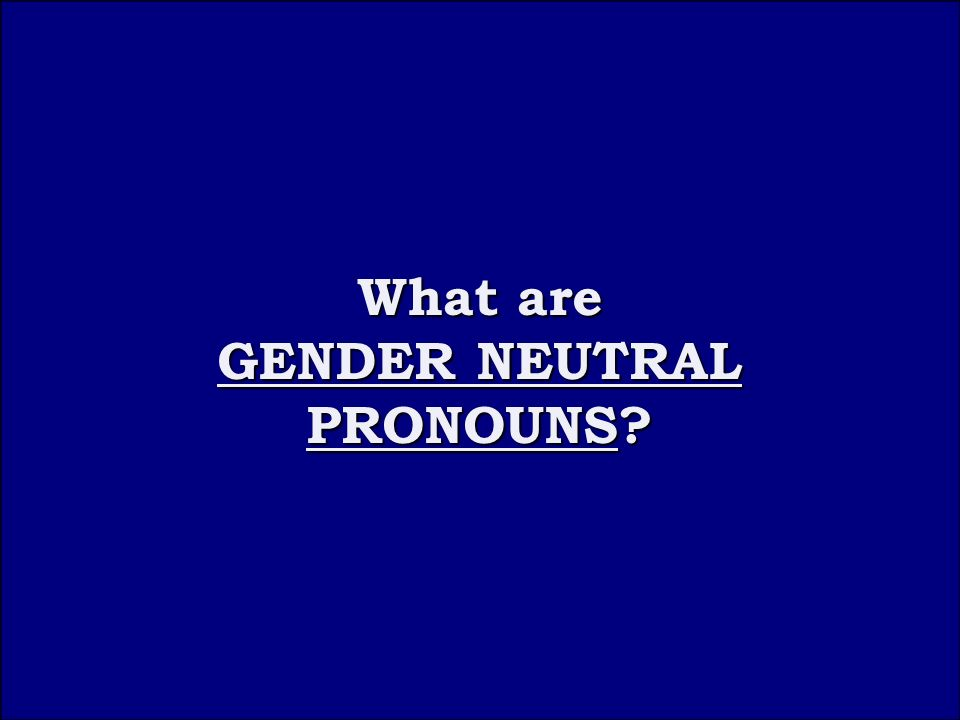Question 2C What are GENDER NEUTRAL PRONOUNS What are GENDER NEUTRAL PRONOUNS