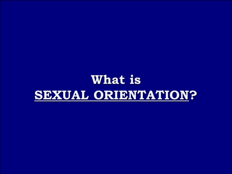 Question 3A What is What is SEXUAL ORIENTATION SEXUAL ORIENTATION