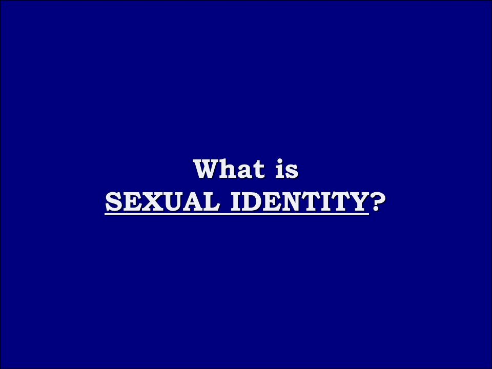 Question 3B What is SEXUAL IDENTITY What is SEXUAL IDENTITY