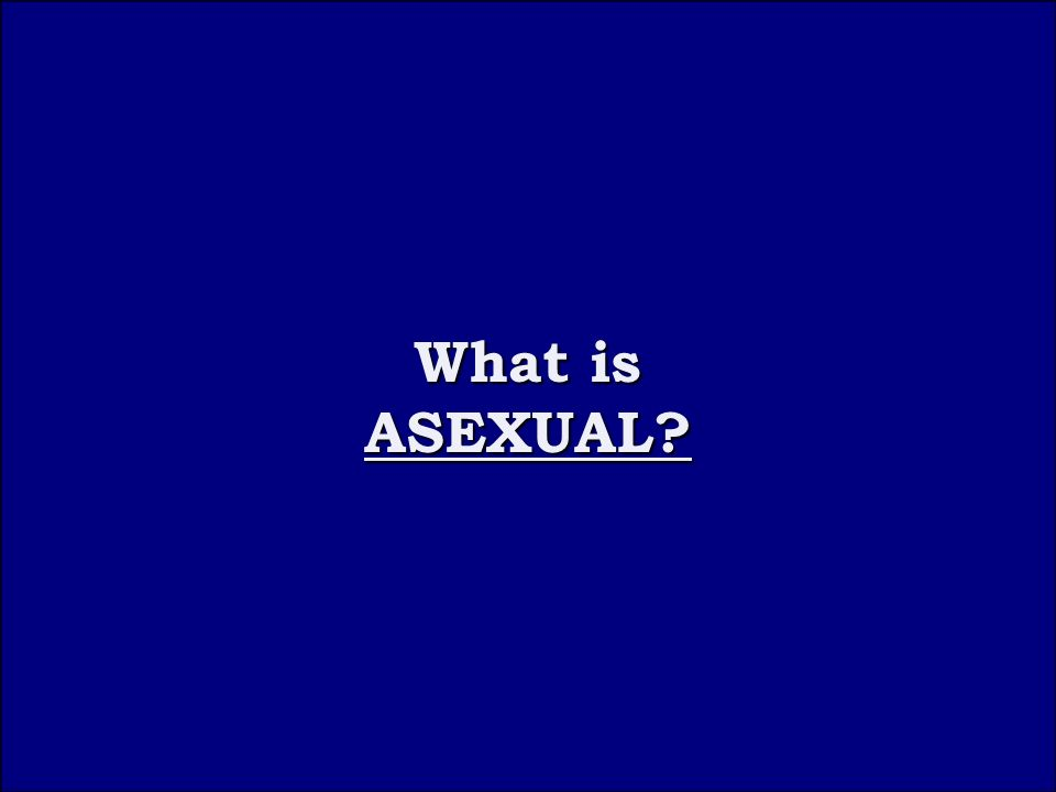 Question 3C What is What is ASEXUAL