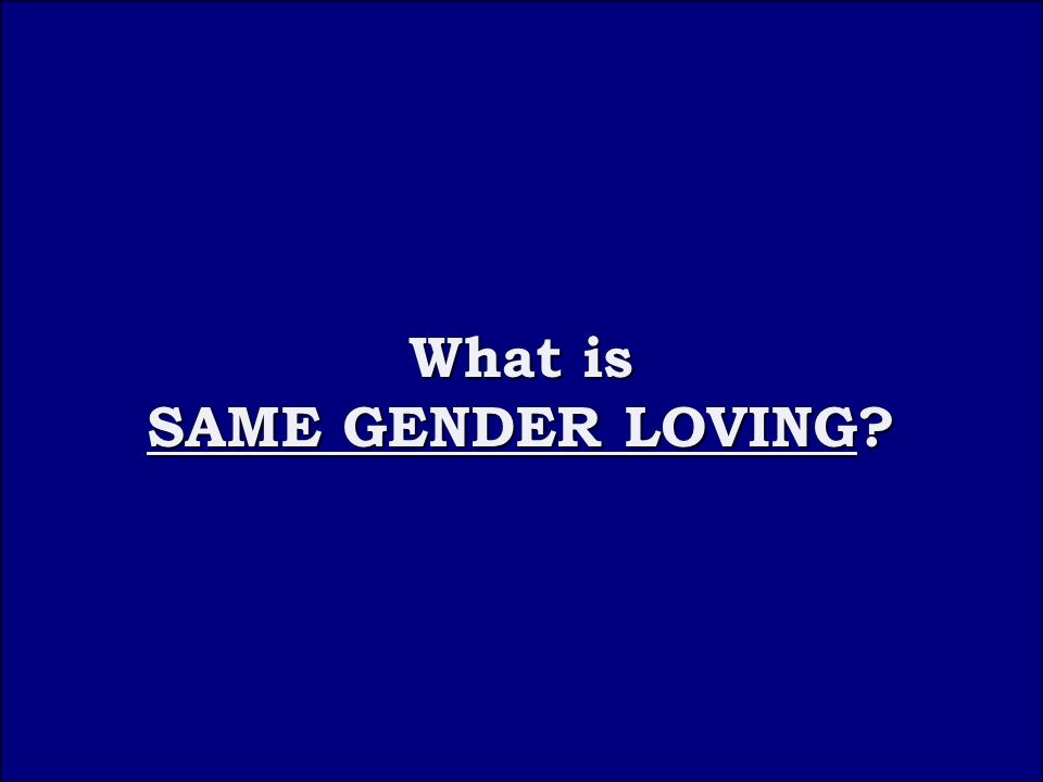 Question 3D What is SAME GENDER LOVING What is SAME GENDER LOVING