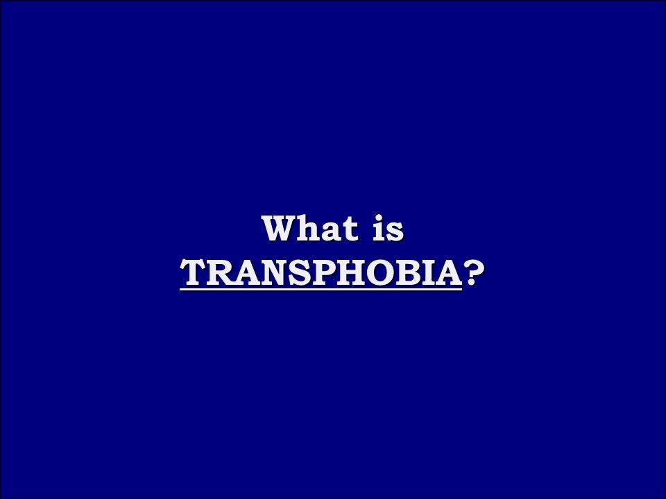 Question 4C What is TRANSPHOBIA What is TRANSPHOBIA