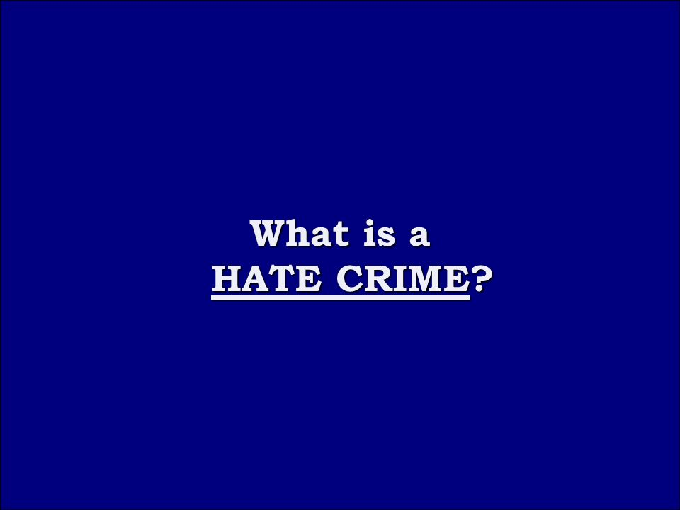 Question 4D What is a HATE CRIME What is a HATE CRIME