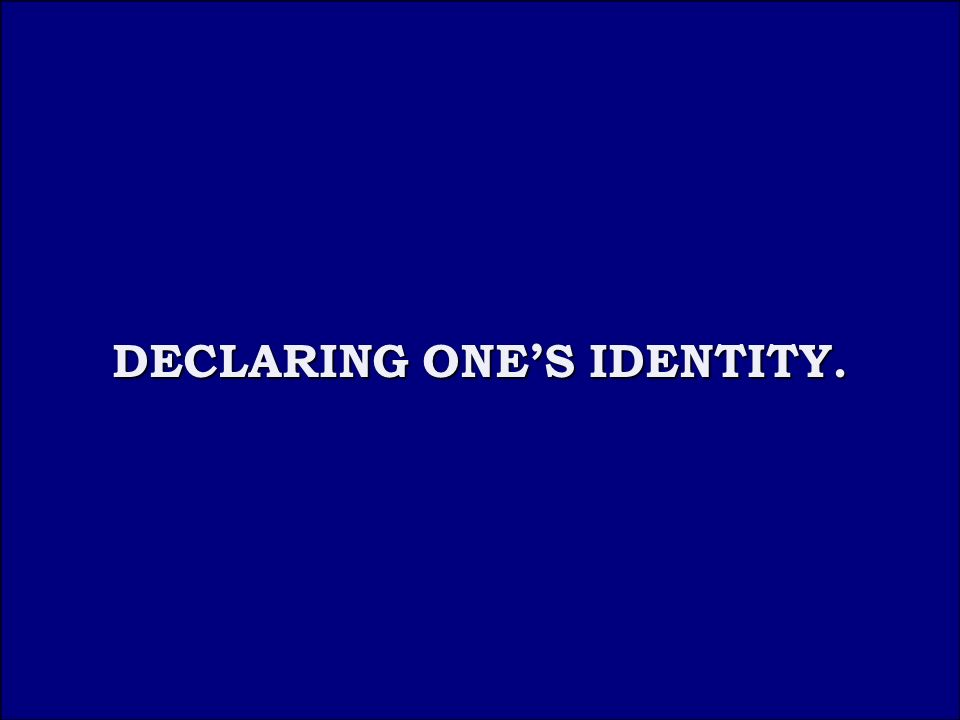 Answer 5A DECLARING ONE'S IDENTITY. DECLARING ONE'S IDENTITY.
