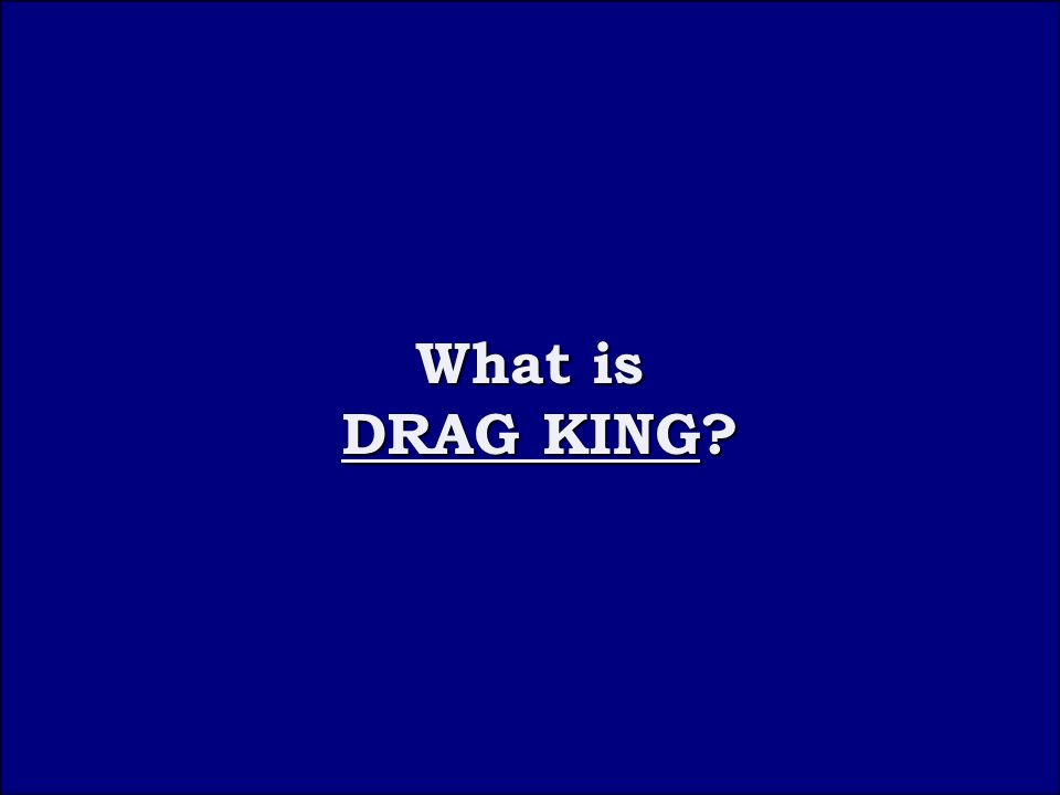 Question 5B What is DRAG KING What is DRAG KING