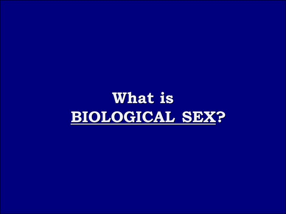 Question 1A What is BIOLOGICAL SEX What is BIOLOGICAL SEX
