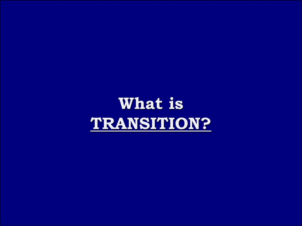 Question 1B What is What is TRANSITION