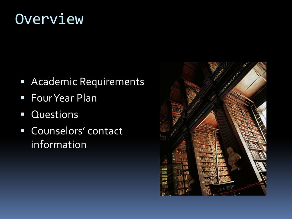 Overview  Academic Requirements  Four Year Plan  Questions  Counselors' contact information