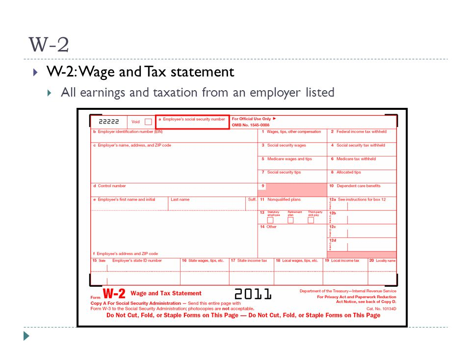 W-2  W-2: Wage and Tax statement  All earnings and taxation from an employer listed