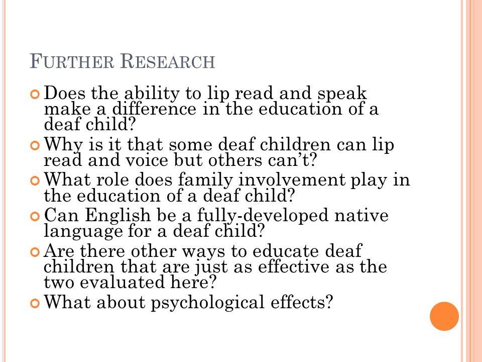 F URTHER R ESEARCH Does the ability to lip read and speak make a difference in the education of a deaf child.