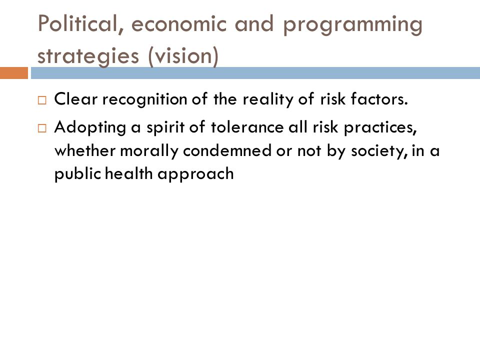 Political, economic and programming strategies (vision)  Clear recognition of the reality of risk factors.