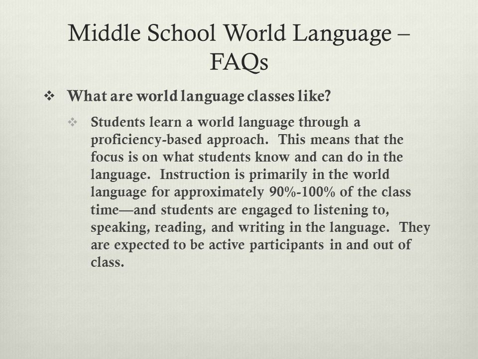 Middle School World Language – FAQs  What are world language classes like.