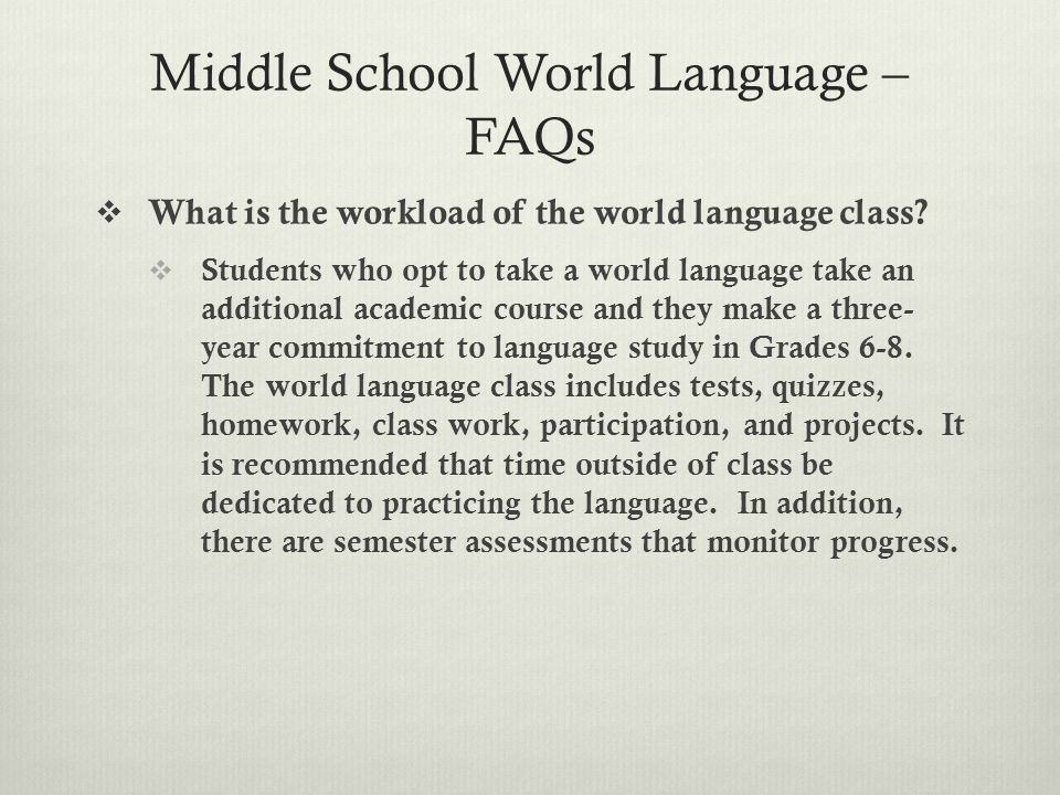 Middle School World Language – FAQs  What is the workload of the world language class.
