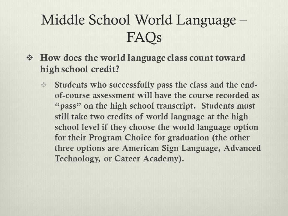 Middle School World Language – FAQs  How does the world language class count toward high school credit.