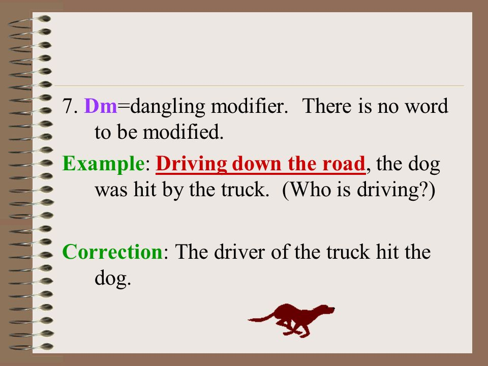 7. Dm=dangling modifier. There is no word to be modified.