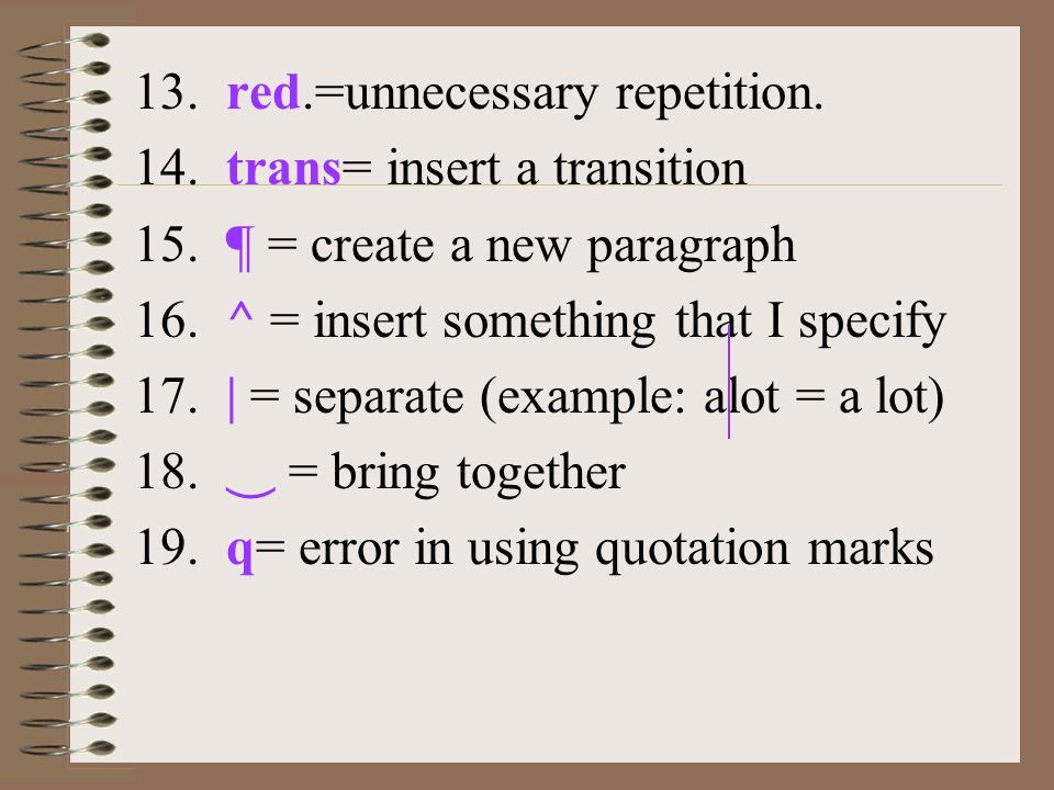 13. red.=unnecessary repetition. 14. trans= insert a transition 15.