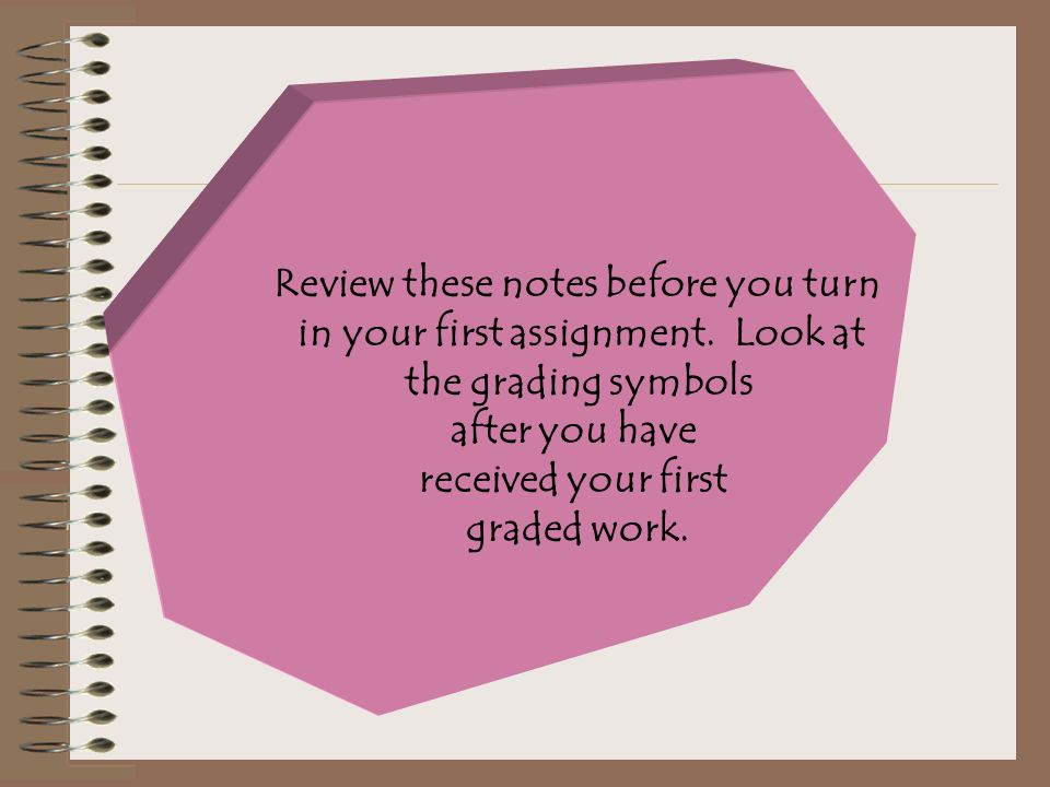 Review these notes before you turn in your first assignment.