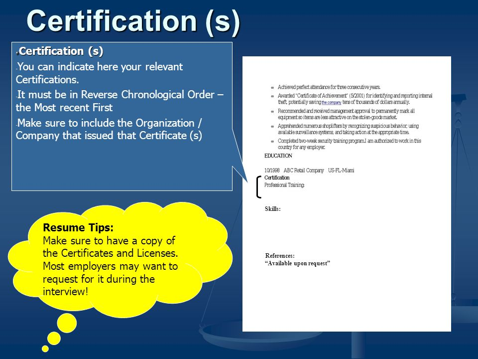 Resume Tips: Make sure to have a copy of the Certificates and Licenses.