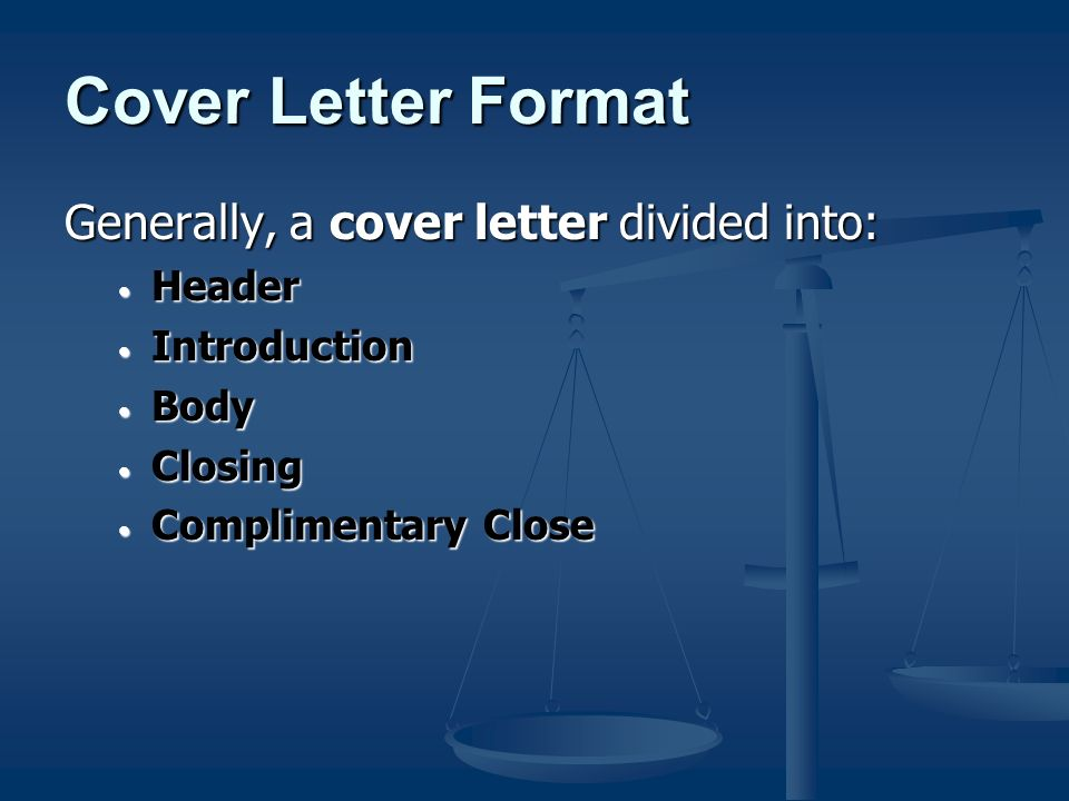 Cover Letter Format Generally, a cover letter divided into: Header Header Introduction Introduction Body Body Closing Closing Complimentary Close Complimentary Close