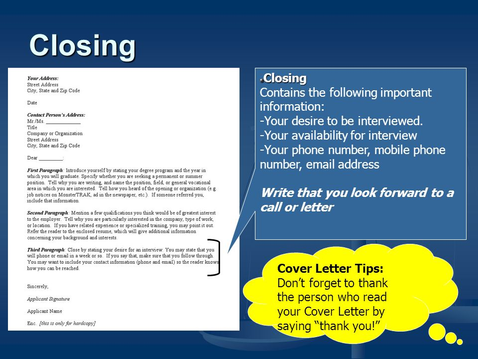 Closing Contains the following important information: -Your desire to be interviewed.