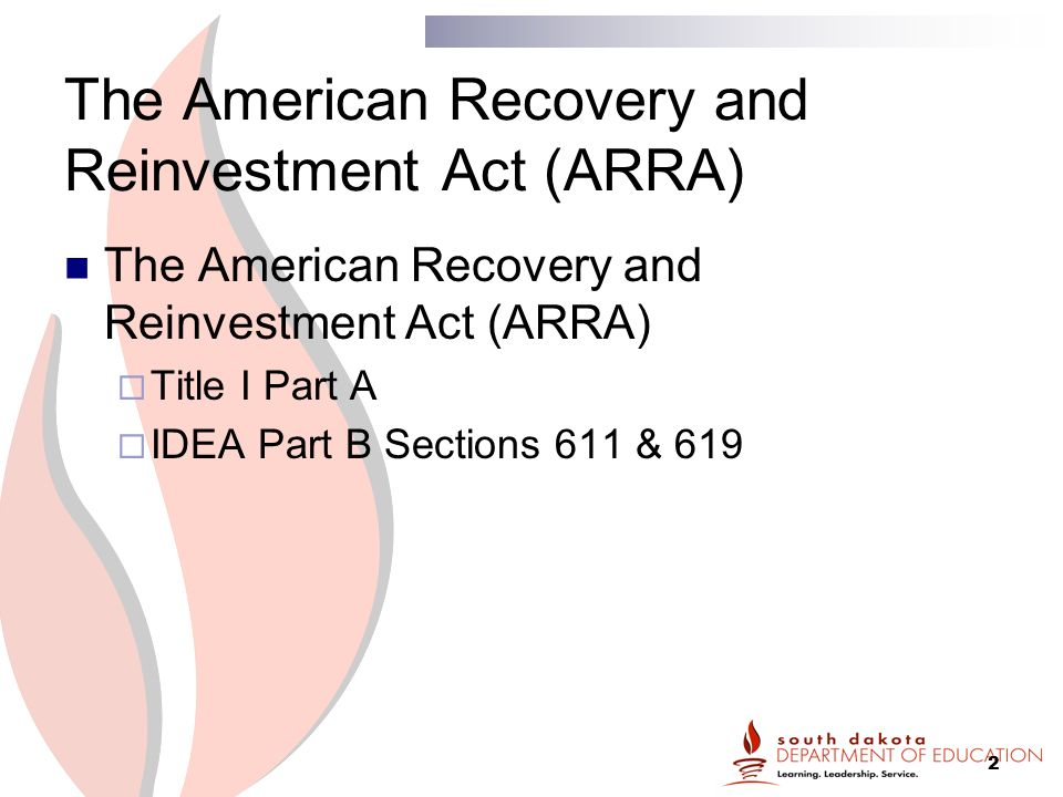 2 The American Recovery and Reinvestment Act (ARRA)  Title I Part A  IDEA Part B Sections 611 & 619