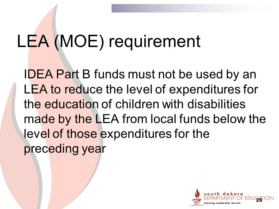 26 LEA (MOE) requirement IDEA Part B funds must not be used by an LEA to reduce the level of expenditures for the education of children with disabilities made by the LEA from local funds below the level of those expenditures for the preceding year