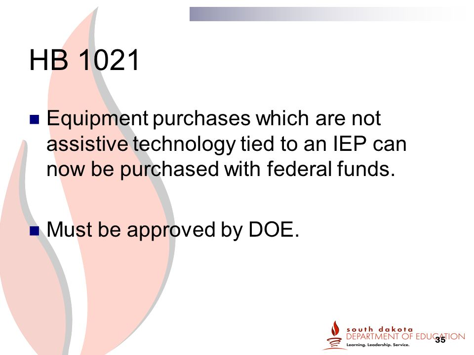 35 HB 1021 Equipment purchases which are not assistive technology tied to an IEP can now be purchased with federal funds.