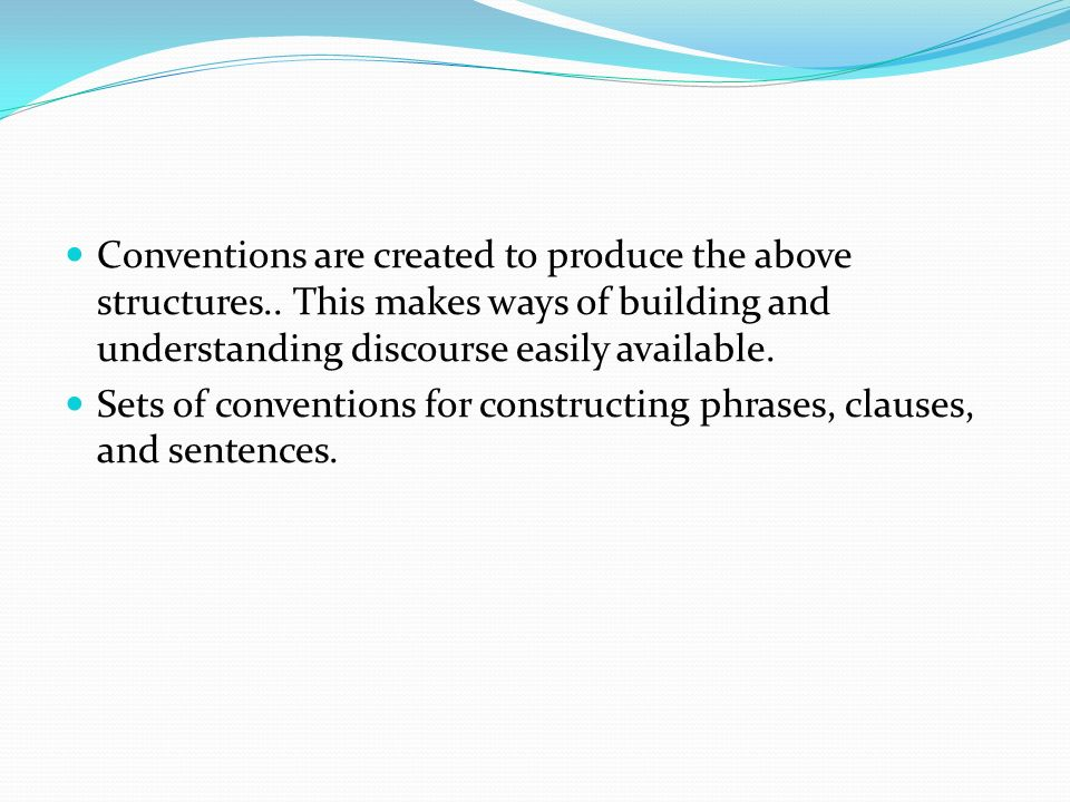 Conventions are created to produce the above structures..