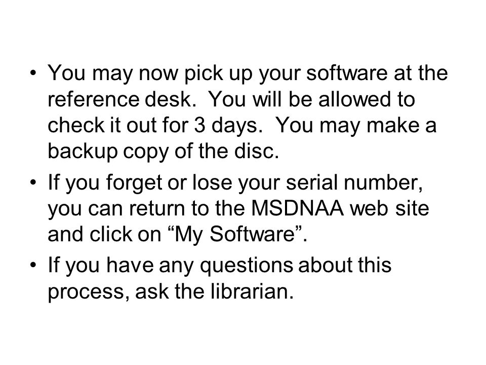 You may now pick up your software at the reference desk.