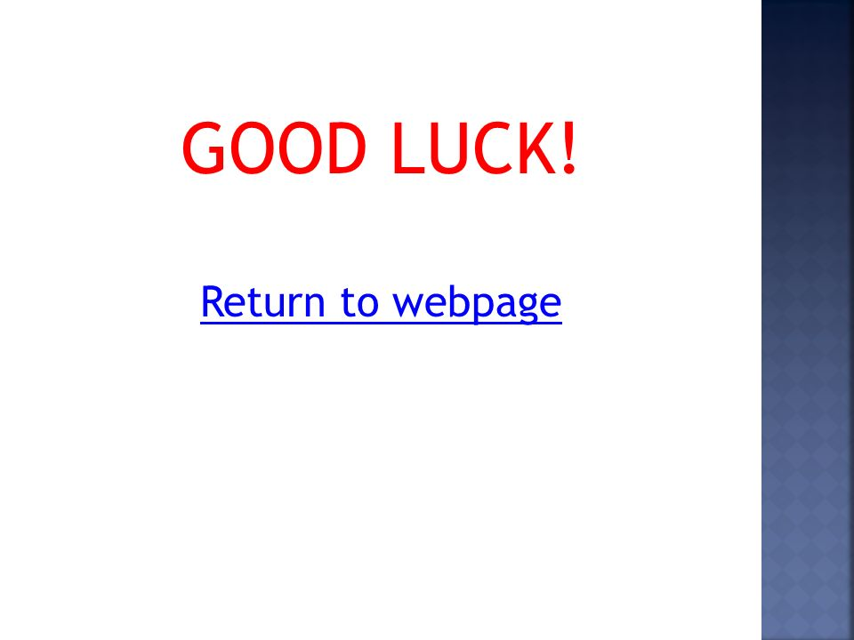 GOOD LUCK! Return to webpage
