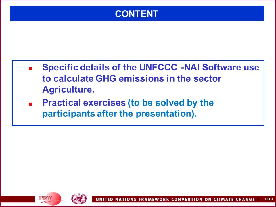 6D.2 2 CONTENT Specific details of the UNFCCC -NAI Software use to calculate GHG emissions in the sector Agriculture.