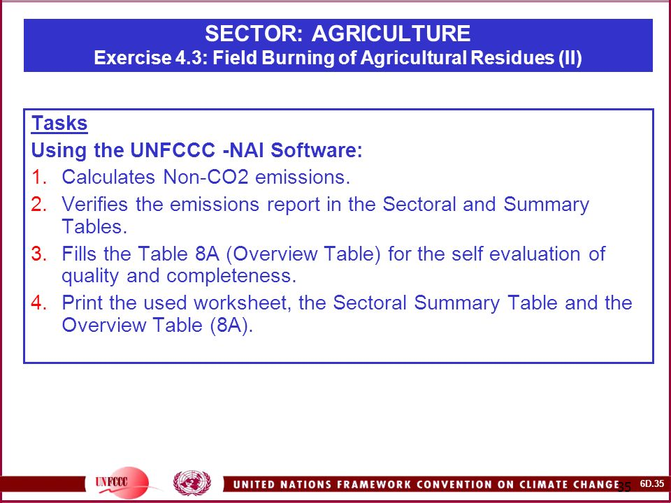 6D SECTOR: AGRICULTURE Exercise 4.3: Field Burning of Agricultural Residues (II) Tasks Using the UNFCCC -NAI Software: 1.Calculates Non-CO2 emissions.