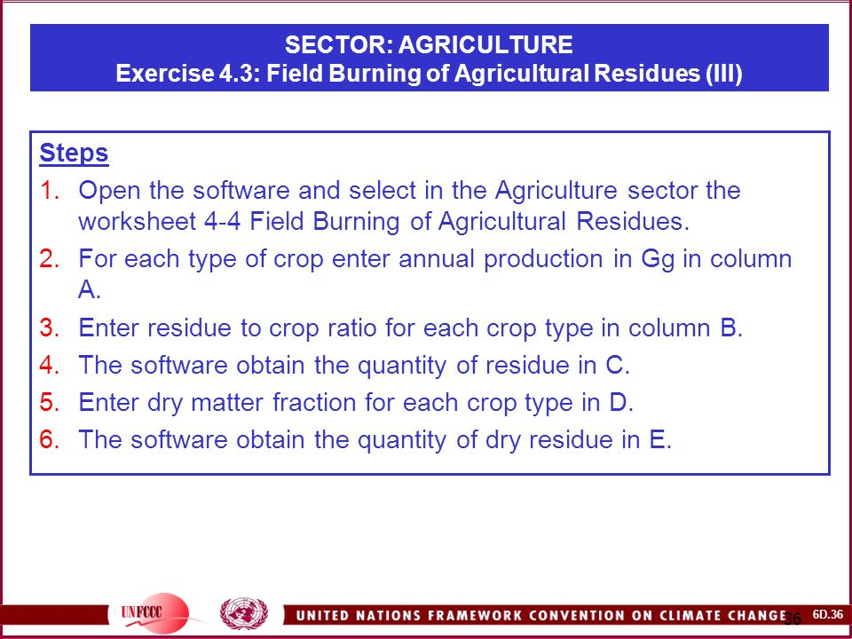 6D SECTOR: AGRICULTURE Exercise 4.3: Field Burning of Agricultural Residues (III) Steps 1.Open the software and select in the Agriculture sector the worksheet 4-4 Field Burning of Agricultural Residues.